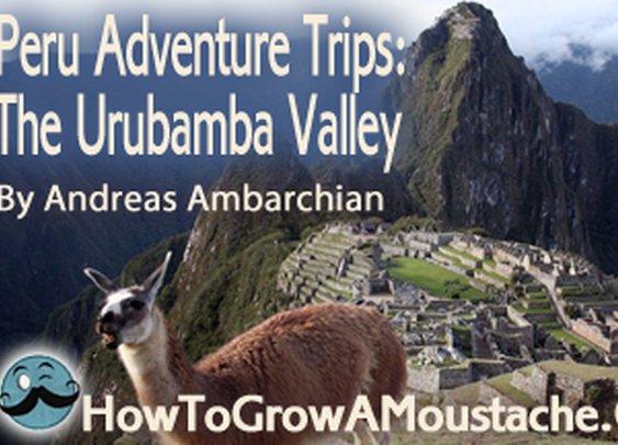 Peru: The Urubamba Valley | How to Grow a Moustache