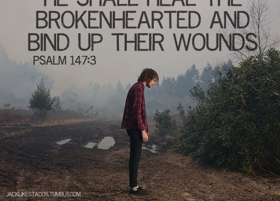 He shall heal the brokenhearted and bind up their wounds