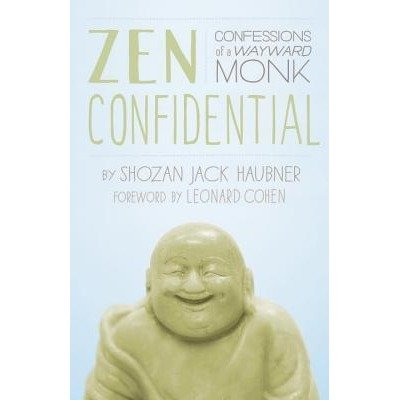 Zen Confidential: Confessions of a Wayward Monk by Shozan Jack Haubner - Reviews, Discussion, Bookclubs, Lists