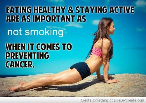 Cancer: Prevention is Possible with Diet and ExerciseTrusted Quote