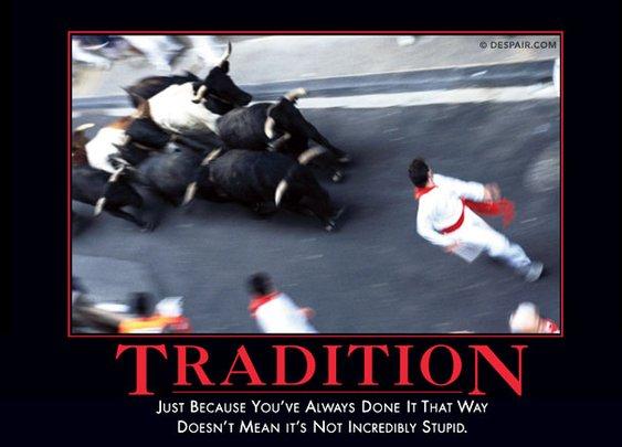 Tradition Demotivator® - Demotivational posters from Despair.com