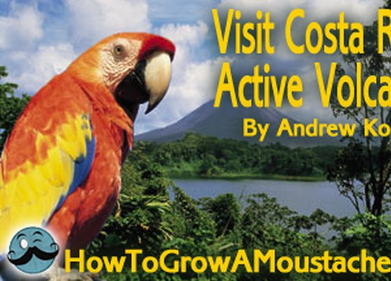 Visit Costa Rica's Active Volcanoes | How to Grow a Moustache