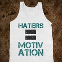 Haters = Motivation