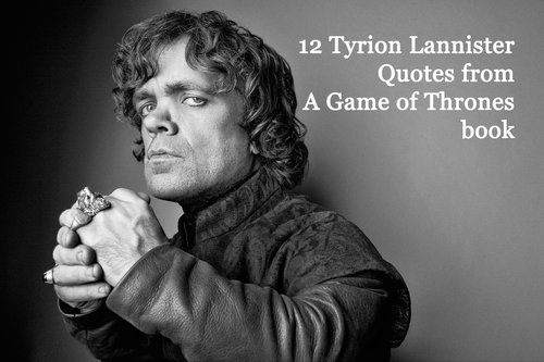 12 Tyrion Lannister Quotes From A Game Of Thrones Book By George
