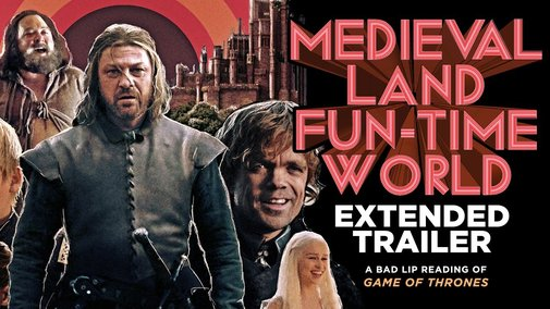 """""""MEDIEVAL LAND FUN-TIME WORLD"""" EXTENDED TRAILER — A Bad Lip Reading of Game of Thrones - YouTube"""
