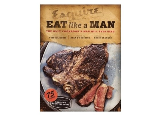 Eat Like a Man: The Only Cookbook a Man Will Ever NeedENTERASE
