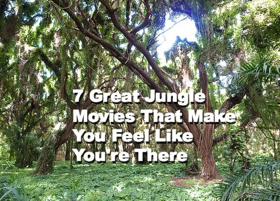 » 7 Great Jungle Movies That Make You Feel Like You're There