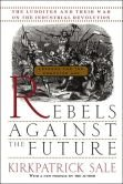 Rebels against the Future; The Luddites and Their War on the Industrial Revolution... by Kirkpatrick Sale