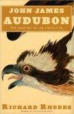 John James Audubon: The Making of an American by Richard Rhodes