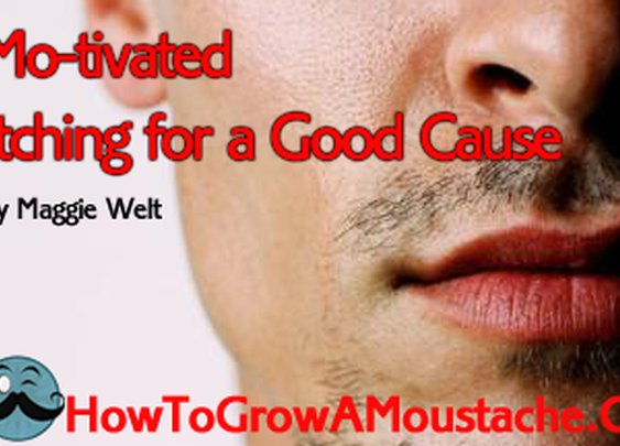 Mo-tivated: Itching for a Good Cause | How to Grow a Moustache