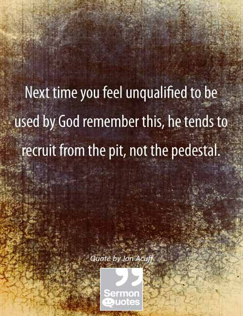 Next time you feel unqualified to be used by God remember this