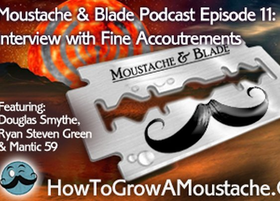 Moustache & Blade Podcast- Episode 11: Interview With Fine Accoutrements | How to Grow a Moustache