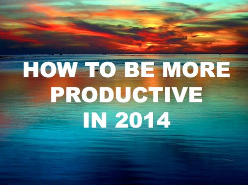 10 Unconventional Ways To Be More Productive in 2014
