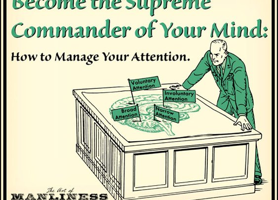 Become the Supreme Commander of Your Mind: How to Effectively Manage Your Attention | The Art of Manliness