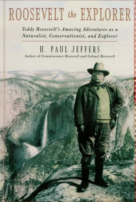 Roosevelt the Explorer: T.R.'s Amazing Adventures as a Naturalist, Conservationist, and Explorer
