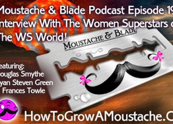 Moustache & Blade Podcast - Episode 19: Interview With The Women Superstars of The Wet Shaving World! | How to Grow a Moustache