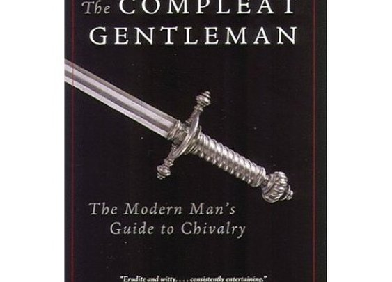 The Compleat Gentleman: The Modern Man's Guide to Chivalry by Brad Miner — Reviews, Discussion, Bookclubs, Lists