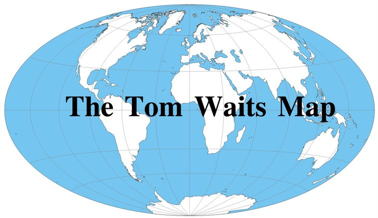 Tom Waits Map | A map of places from Tom Waits songs