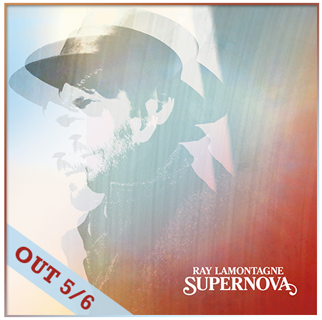 Ray LaMontagne - Supernova Out 5/6    The Official Ray LaMontagne Site
