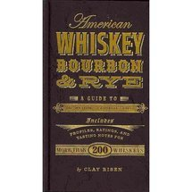 American Whiskey, Bourbon & Rye: A Guide to the Nation's Favorite Spirit, Risen, Clay: Cooking, Food & Wine : Walmart.com