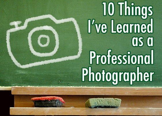 10 Things I've Learned as a Professional Photographer - DIY Photography