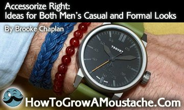 Accessorize Right: Ideas for Both Men's Casual and Formal Looks | How to Grow a Moustache