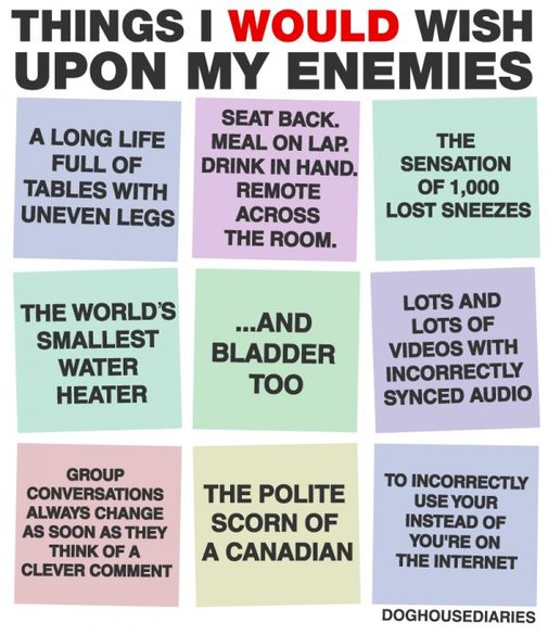Things I Would Wish Upon My Enemies - Neatorama