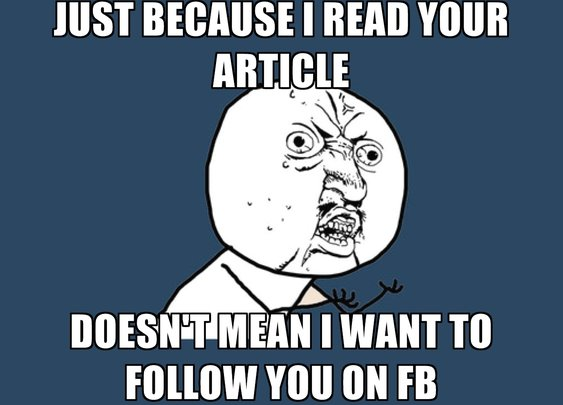 Just because I read your article doesn't mean I want to follow you on FB