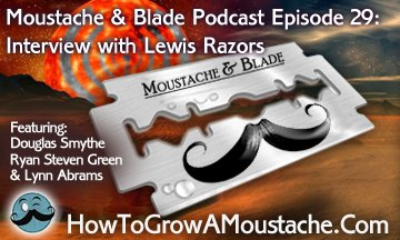 Moustache & Blade Podcast - Episode 29 : Interview With Lewis Razors | How to Grow a Moustache