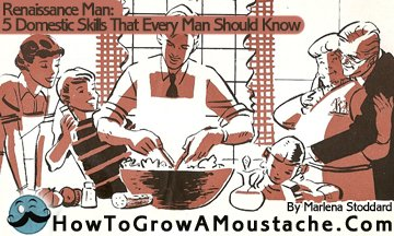 Renaissance Man: Five Domestic Skills That Every Man Should Know   How to Grow a Moustache