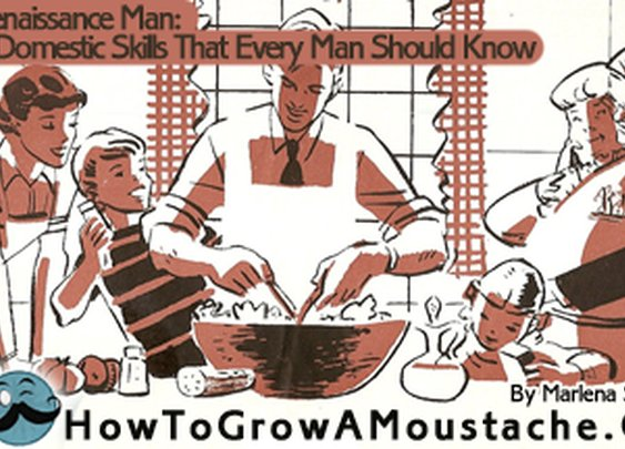 Renaissance Man: Five Domestic Skills That Every Man Should Know | How to Grow a Moustache