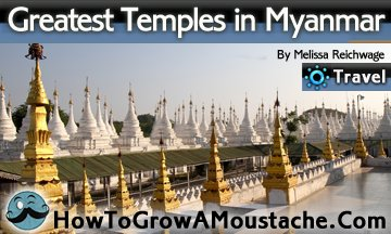 Greatest Temples in Myanmar, Burma | How to Grow a Moustache