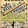 The Summer of Beer and Whiskey: How Brewers, Barkeeps, Rowdies, Immigrants, and a Wild Pennant Fight Made Baseball America's Game by Edward Achorn