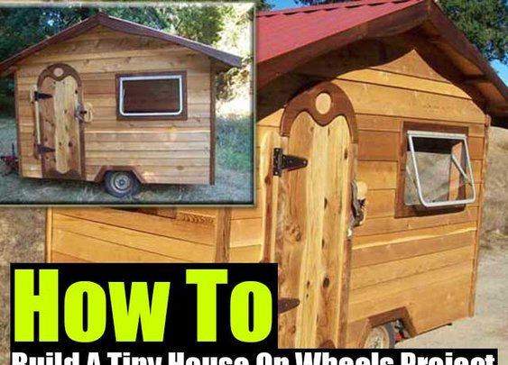 How To Build A Tiny House On Wheels Project - SHTF Preparedness