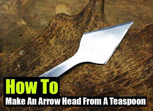 DIY Arrow Head From A Teaspoon - SHTF Preparedness