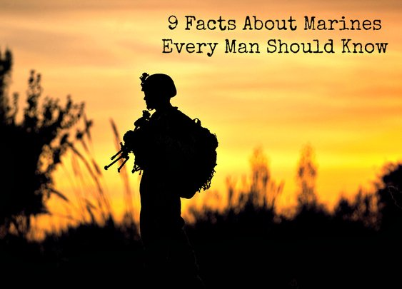 9 Facts About Marines Every Man Should Know
