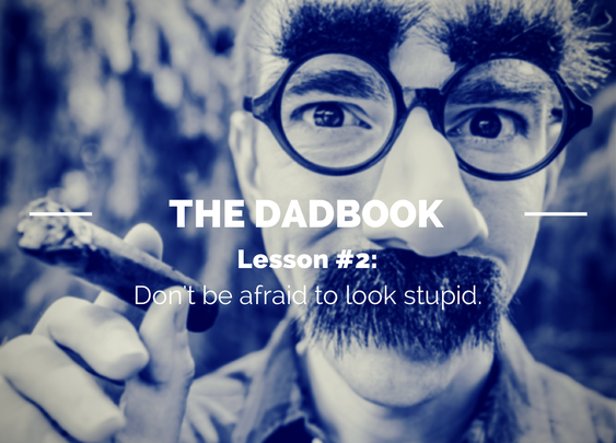 The DadBook – Lesson #2: Don't Be Afraid to Look Stupid