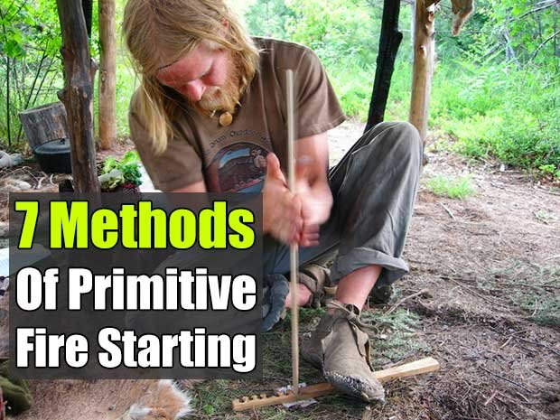 7 Methods of Primitive Fire Starting - SHTF Preparedness