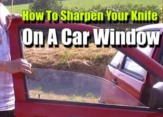 How to Sharpen Your Knife On A Car Window - SHTF Preparedness
