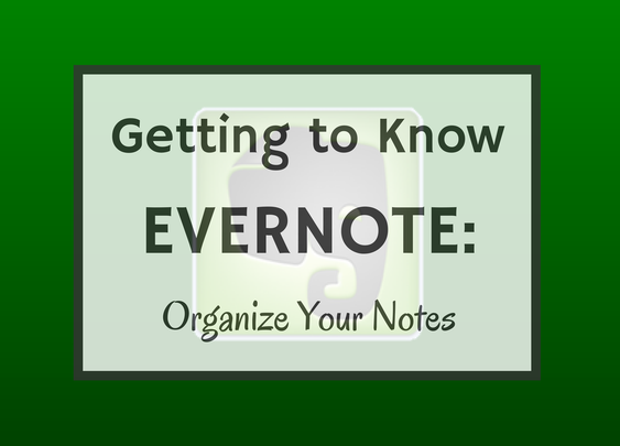 Getting to Know Evernote: Organize Your Notes