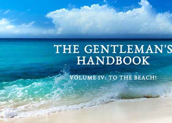 InsideHook | Gentleman's Handbook, Vol. IV: To The Beach