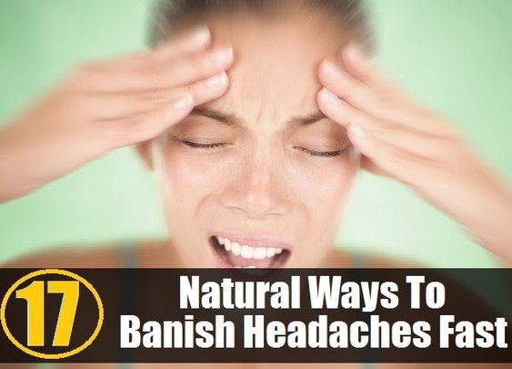 17 Natural Ways To Banish Headaches Fast   Info You Should Know