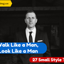 Walk Like a Man, Look Like a Man: 27 Small Style Tips