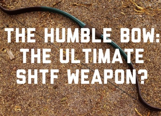 The Humble Bow: The Ultimate SHTF Weapon? | Tactical Intelligence | Survival Tactics for Preppers
