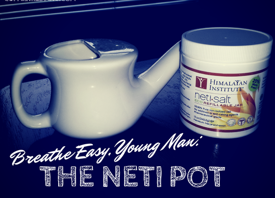 Breathe Easy, Young Man: The Neti Pot