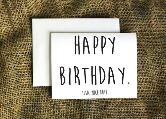Happy Birthday. Also Nice Butt Card Happy by LissaLooStationery