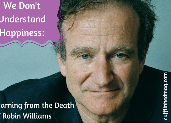 We Don't Understand Happiness: Learning from the Death of Robin Williams