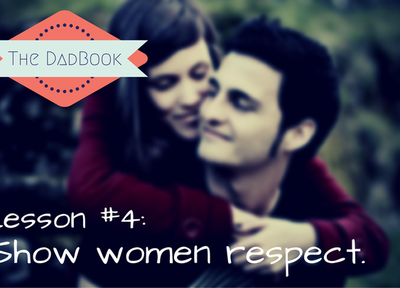 The DadBook – Lesson #4: Show women respect.