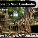 7 Reasons to Visit Cambodia | How to Grow a Moustache
