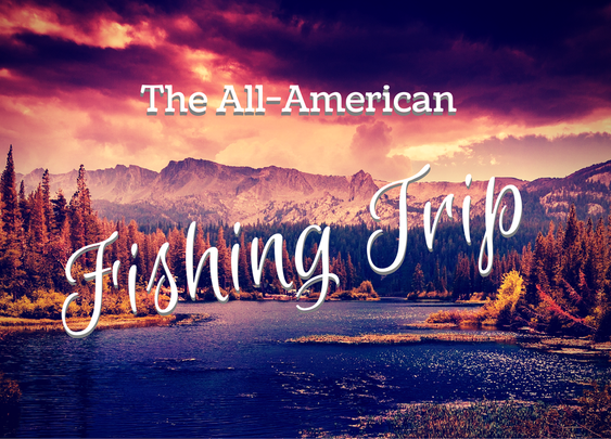 The All-American Fishing Trip